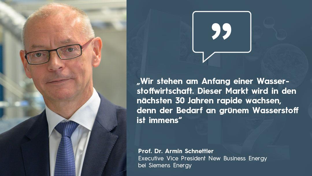 Zitat von Prof. Armin Schnettler (Siemens Energy) Globale Energiewende basiert auf Wasserstoffwirtschaft